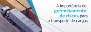 Qual a importância do gerenciamento de riscos para o transporte de cargas?